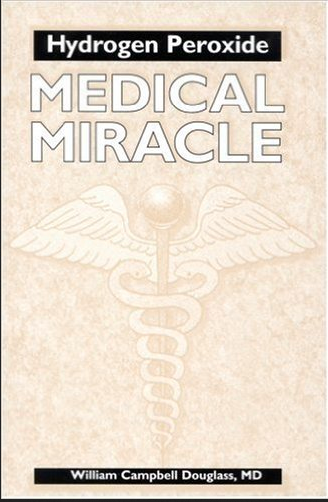 "That's how it all started: ""Hydrogen Peroxide, Medical Miracle"" by William C. Douglass, M.D"
