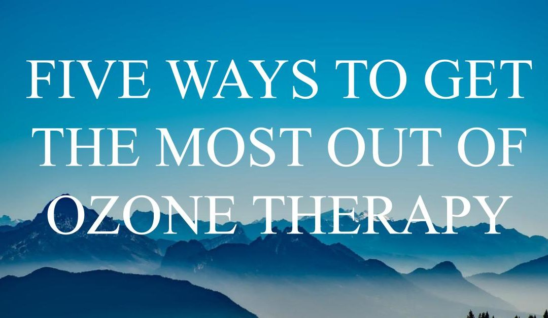 Five Ways to Get the Most Out of Ozone Therapy