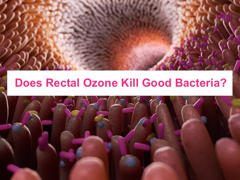 Does Rectal Ozone Kill Good Bacteria in the Gut?