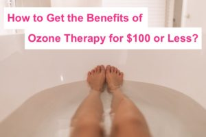 How to get the benefits of ozone therapy for $100 or less