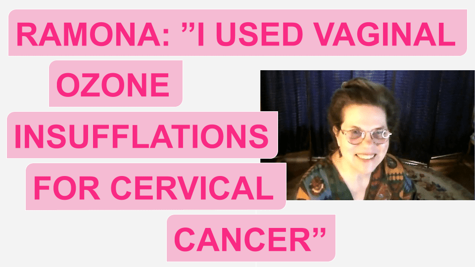 "Ramona: ""I Used Vaginal Ozone Insufflations to Treat Cervical Cancer"""
